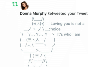 Memes, 🤖, and Who: Donna Murphy Retweeted your Tweet  ()Loving you is not a  ノ、ノ\-choice  、/ ︵ Y ︵ Y  、/  、It's who I am ☺️❤️❤️❤️❤️ https://t.co/Jgw5Ovhxf0