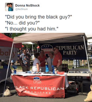 """docislegend:  femtoxic:  oh my fucking god  this is the best post i've ever seen : Donna NoShock  @NoShock  """"Did you bring the black guy?""""  """"No... did you?""""  """"I thought you had him.""""   EPUBLICAN  PARTY  Proud  bay  FURHAM  Republic  AMGOP.cOM  Proud  DURHAM  Mepublican  DURH AM  COUNTY ***  LACK REPUBLICAN  oneycring Apple  COMM ITTE E docislegend:  femtoxic:  oh my fucking god  this is the best post i've ever seen"""