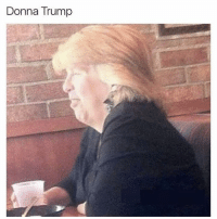 Definitely, Memes, and Date: Donna Trump She definitely asked to speak with the manager and is married to a former date rapist named Randy. (IG: @sadmichaeljordan)