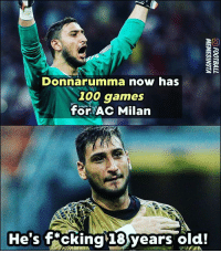 Anaconda, Memes, and Games: Donnarumma now has  100 games  for AC Milan  He's t cking 18)years old! Unreal. 👏🏼👏🏼