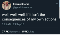 Believe, Own, and Sep: Donnie Snarko  @geraldinreverse  well, well, well, if it isn't the  consequences of my own actions  1:25 AM 29 Sep 18  77.7K Retweets 159K Likes I cant believe youve done this