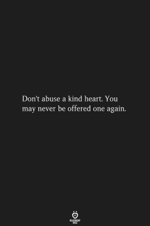 Heart, Never, and One: Don't abuse a kind heart. You  may never be offered one again