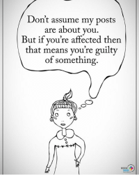 Energy, Memes, and 🤖: Don't assume my posts  are about vou  But if vou're affected then  that means you're guilty  of something.  u're affected then  POSITIVE  ENERGY Double TAP if you agree. Don't assume my posts are about you. But if you're affected then that means you're guilty of something. positiveenergyplus