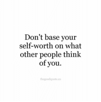 Follow @thegoodquote.co for more quotes. TheGoodQuote 🌻: Don't base your  self-worth on what  other people think  of you.  thegoodquote.co Follow @thegoodquote.co for more quotes. TheGoodQuote 🌻