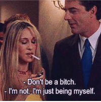 Bitch, Memes, and 🤖: Dont be a bitch  I'm not, I'tm just being myself. sexandthecity carriebradshaw satc mrbig sarahjessicaparker sjp