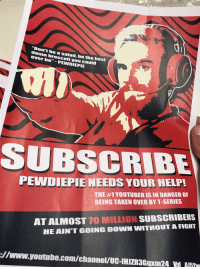 "Taken, youtube.com, and youtube.com: ""Don't be a salad, be the hest  damn broccoli you could  ever be,""-PEWDIEPIE  SUPSCRIBE  PEWDIEPIE NEEDS YOUR HELPL  THE #1 YOUTUBER IS IN DANGER OF  BEING TAKEN OVER BY T-SERIES  AT ALMOST 10 MILLION SUBSCRIBERS  HE AIN'T GOING DOWN WITHOUT A FIGHT  ://www.youtube.com/channel/UC-IHIZR3Guxm24 V NFw"