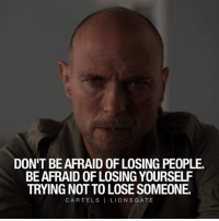 """People come and go. Don't change who you are in order to keep someone in your life. The ones who stay unconditionally are the ones who really matter. - Lionsgate's new film """"Cartels"""" opens July 7th. Lionsgate GeorgeStPierre StevenSeagal LukeGoss Advertisement: DON'T BE AFRAID OF LOSING PEOPLE.  BE AFRAID OF LOSING YOURSELF  TRYING NOT TO LOSE SOMEONE.  CARTELS ILIONSGATE People come and go. Don't change who you are in order to keep someone in your life. The ones who stay unconditionally are the ones who really matter. - Lionsgate's new film """"Cartels"""" opens July 7th. Lionsgate GeorgeStPierre StevenSeagal LukeGoss Advertisement"""
