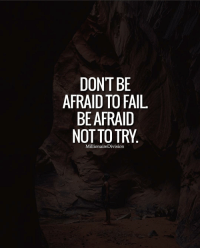 Fail, Memes, and Tag Someone: DONT BE  AFRAID TO FAIL  BE AFRAID  NOT TO TRY  MillionaireDivision Don't be afraid to fail. Be afraid not to try. LIKE AND TAG SOMEONE BELOW