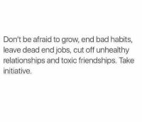 Memes, 🤖, and Habit: Don't be afraid to grow, end bad habits,  leave dead end jobs, cut off unhealthy  relationships and toxic friendships. Take  initiative.