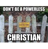 seemslegit electricfence Sometimes, we put on a sign and a show outside, yet we don't have the power. Have I prayed? Have I read my Bible? Am I depending on the Holy Spirit? Not often. Not enough. BaptistMemes: DON'T BE APOWERLESS  ELECTRIC FENCE  @baptist memes  CHRISTIAN seemslegit electricfence Sometimes, we put on a sign and a show outside, yet we don't have the power. Have I prayed? Have I read my Bible? Am I depending on the Holy Spirit? Not often. Not enough. BaptistMemes