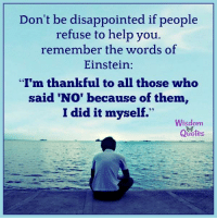 "www.WisdomQuotes4u.com: Don't be disappointed if people  refuse to help you.  remember the words of  Einstein:  ""I'm thankful to all those who  said ""No"" because of them,  I did it myself.""  Wisdom  Quotes www.WisdomQuotes4u.com"