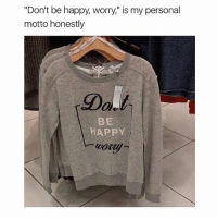 "Anxiety, Happy, and Be Happy: ""Don't be happy, worry,"" is my personal  motto honestly  BE  HAPPY Anxiety is a cruel mistress"