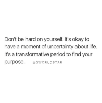 """Memes, World Star, and 🤖: Don't be hard on yourself. It's okay to  have a moment of uncertainty about life  It's a transformative period tofind your  purpose  Cao Q WORLD STAR """"When Things Go Wrong, Don't Focus On What Fell Apart, But Rather What's Coming Together After All Is Said & Done...Be Patient With Your Transformation... 🙌🚀 @QWorldstar Change Growth Wisdom PositiveVibes WSHH"""