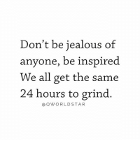 "Energy, Goals, and Jealous: Don't be jealous of  anyone, be inspired  We all get the same  24 hours to grind  aQWORLDSTA R ""Focus on your own productivity & choices...being envious of other peoples success is only wasting the energy you could be using on your goals-visions"" 💯 @QWorldstar Hustle PositiveVibes WSHH"
