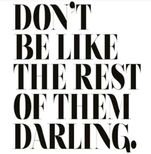 Be Like, Don't Be Like, and Rest: DON'T  BE LIKE  THE REST  OF THEM  DARLING