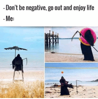 Life, Enjoy Life, and  Dont: Don't be negative, go out and enjoy life  e: