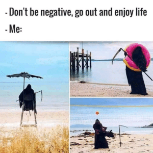 Dank, Life, and Memes: Don't be negative, go out and enjoy life  e: Just trying to enjoy life by Diazepam FOLLOW HERE 4 MORE MEMES.