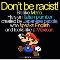 mario pictures: Don't be raclstu  Be like Mario  He's an  italian plumber  created by  Who speaks English  and looks like a  Mexican  banana  tumblr com  pritong