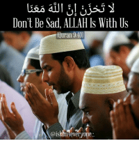 "Memes, 🤖, and Ouran: Don't Be Sad, ALLAH IS With US  Ouran 9:40)  @islam everyone ""La Tahzan Innallaha Ma'ana"" … Don't be sad; indeed, Allah is with us. [Qur'an 9: 40]."