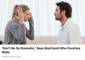 Confused, Tumblr, and Appreciate: 'Don't Be So Dramatic,' Says Boyfriend Who Punches  Walls  reductress.com devilsmadvocate:  bobbymoynihan:  lleuwelyn: looks more like she has been covering her ears to not listen to anything he had to say so he had to punch the wall to finally get her attention… im a little bit confused, are you analyzing a stock photo used for an article from a satirical online magazine?  let's all just take a moment to appreciate how a completely fictional man can exhibit abusive behavior in a hypothetical universe that exists solely to mock this behavior and someone out there will still bend over backwards to defend him.