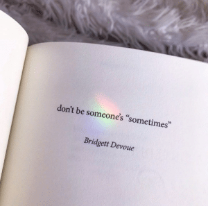 """Sometimes,  Dont, and Someones: don't be someone's """"sometimes  Bridgett Devoue"""