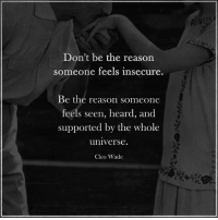 Memes, Reason, and 🤖: Don't be the reason  someone feels insecure.  Be the reason someone  feels seen, heard, and  supported by the whole  universe.  Cleo Wade