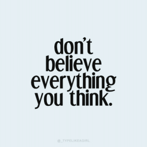 Dont Believe: don't  believe  everything  you think.  @_TYPELIKEAGIRL