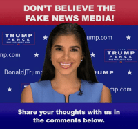 The media would rather see our nation fail than me succeed, but that won't stop me from fighting every single day to put AMERICA and the American people FIRST!: DON'T BELIEVE THE  FAKE NEWS MEDIA!  TRUM P  PE N C E  MAKE AMERICA GREAT AGAIN  ump.com ★  TRUMP  p.com  P E N C E  45  DonaldJTrump  RUMP  mp.com  Share your thoughts with us in  the comments below. The media would rather see our nation fail than me succeed, but that won't stop me from fighting every single day to put AMERICA and the American people FIRST!