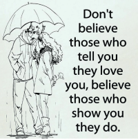 Love, Memes, and 🤖: Don't  believe  those who  tell you  they love  you, believe  those who  show you  they do. ❤️