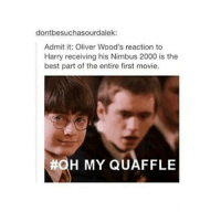 Jealousy 😂😂  -Kreacher: dont besuchasourdalek:  Admit it: Oliver Wood's reaction to  Harry receiving his Nimbus 2000 is the  best part of the entire first movie.  HOH MY QUAFFLE Jealousy 😂😂  -Kreacher