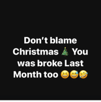 Christmas, Struggle, and Hood: Don't blame  Christmas A You  was broke Last  Month too The struggle😫🤣