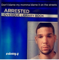 Free my dude he ain't do nothin wrong criminal freeboosie (@sleazy.g): Don't blame my momma blame it on the streets  ARRESTED  OVERDUE LIBRARY BOOK  esleazy.g Free my dude he ain't do nothin wrong criminal freeboosie (@sleazy.g)