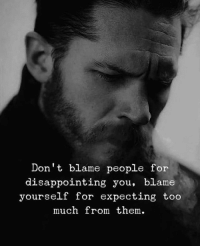 💣: Don't blame people for  disappointing you, blame  yourself for expecting too  much from them. 💣