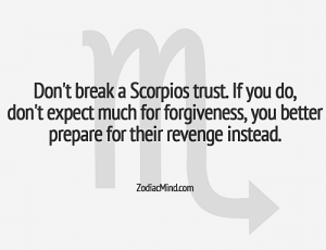 Revenge, Break, and Free: Don't break a Scorpios trust. If you do,  don't expect much for forgiveness, you better  prepare for their revenge instead.  ZodiacMind.com June 23, You easily get into verbal confrontations with  ….... FULL HOROSCOPE: http://horoscope-daily-free.net