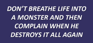 lyricallymnded:  caffeine cold // fall out boy: DON'T BREATHE LIFE INTO  A MONSTER AND THEN  COMPLAIN WHEN HE  DESTROYS IT ALL AGAIN lyricallymnded:  caffeine cold // fall out boy
