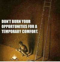 Im 14 & This Is Deep, For, and This: DONT BURN YOUR  OPPORTUNITIES FOR A  TEMPORARY COMFORT