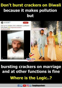 yuvraj singh: Don't burst crackers on Diwali  because it makes pollution  but  yuvraj singh  Say no to crackers, let's celebrate a pollution  free Diwali ' a #saynotocrackers  # pollution free  LAUGHING  bursting crackers on marriage  and at other functions is fine  Where is the Logic..?  f/laughingcolours