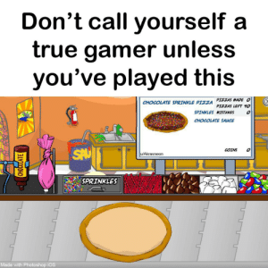 Photoshop, Pizza, and True: Don't call yourself a  true gamer unless  you've played this  CHOCOLATE SPRINKLE PIZZA PIZZAS MADE O  PIZZAS LEFT YO  SPINKLES MISTAKES  CHOCOLATE SAUCE  SAV  COINS  u/Akrasneon  SPRINKLES  Made with Photoshop iOS  CHOCULATE You ain't a true gamer unless you played this