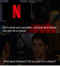 Memes, Snapchat, and Daredevil: Don't cancel your suscription. Just give me a chance.  Just give me a chance!  What about Daredevil? Did you give him a chance? Add us on Snapchat: DankMemesGang👻👻