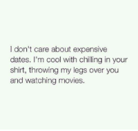 memes: don't care about expensive  dates. I'm cool with chilling in your  shirt, throwing my legs over you  and watching movies.