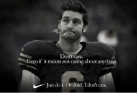 Football, Nfl, and Sports: Don't care.  Even if it means not caring about anything.  ust do it. Or don't. I don't care. 😂😂😂 https://t.co/Gd4VVwshAe