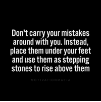 Memes, Mistakes, and 🤖: Don't carry your mistakes  around With you. Instead,  place them under your feet  and use them as stepping  stones to rise above them  OTI VA T I O N Mistakes are experiences. Learn from your experiences.