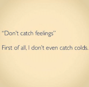 "15 Great First Of All Memes Trend - Becoming Instafamous: ""Don't catch feelings""  First of all, I don't even catch colds. 15 Great First Of All Memes Trend - Becoming Instafamous"