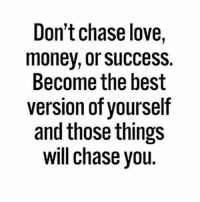 Facts, Love, and Memes: Don't chase love,  monev, or success.  Become the best  version of yourself  and those things  will chase you Facts 💯🙏 https://t.co/VUpv0gJlLj