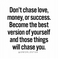 """Love, Memes, and Money: Don't chase love,  money, or sUccess.  Become the best  version of yourself  and those things  will chase you  @OWORLDSTAR """"The better you become, the better you attract..."""" 🙌🚀💯 @QWorldstar PositiveVibes WSHH"""