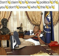 Politics, Dank Memes, and Who: Don't claim to know politics if  you don't know  who this IS