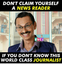 Memes, News, and World: DON'T CLAIM YOURSELF  A NEWS READER  RVCJ  WWW.RVCJ.COM  IF YOU DON'T KNOW THIS  WORLD CLASS JOURNALIST Many Award winner!