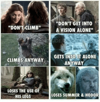 """Peter Dinklage 😊: """"DON'T CLIMB""""  CLIMBS ANYWAY  LOSES THE USE OF  HIS LEGS  """"DON'T GET INTO  A VISION ALONE""""  GETS INTO IT ALONE  ANYWAY  LOSES SUMMER & HODOR Peter Dinklage 😊"""