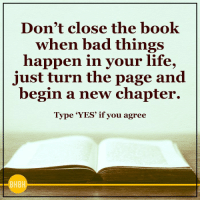 Memes, Being Human, and Being Kind: Don't close the book  when bad things  happen in your life.  just turn the page and  begin a new chapter.  Type YES' if you agree  HB Be Human Be Kind pp