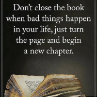 Bad, Life, and Memes: Don't close the book  when bad things happen  in your life, just turn  the page and begin  a new chapter. thegoodquote 🌻